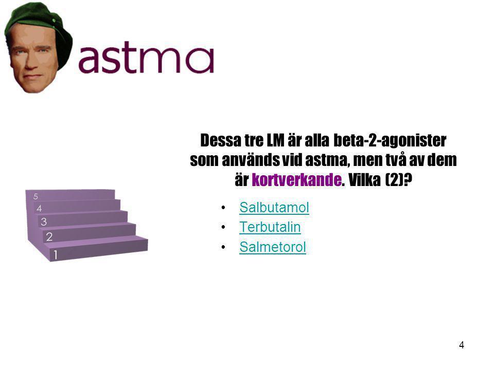 Dessa tre LM är alla beta-2-agonister som används vid astma, men två av dem är kortverkande. Vilka (2)