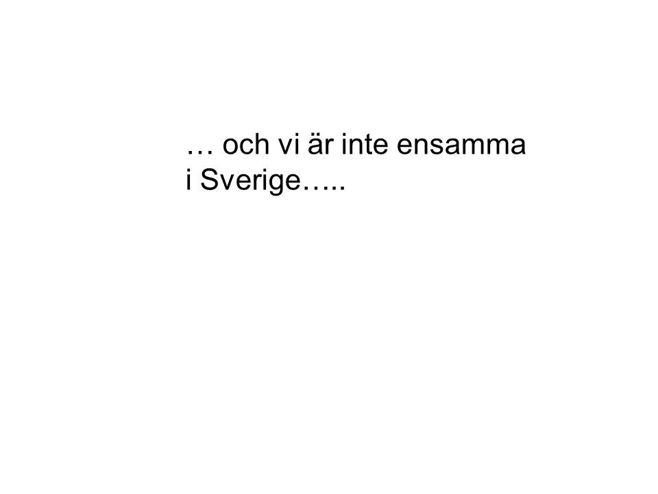 … och vi är inte ensamma i Sverige…..