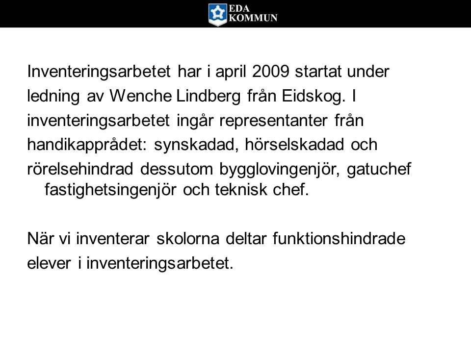 Inventeringsarbetet har i april 2009 startat under