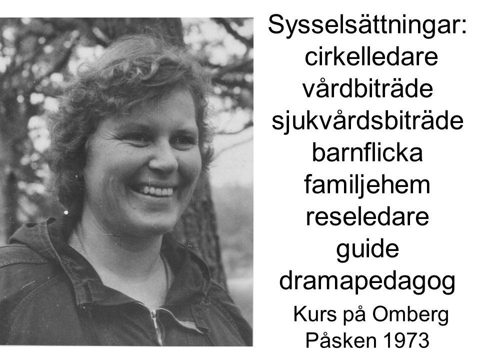 Sysselsättningar: cirkelledare vårdbiträde sjukvårdsbiträde barnflicka familjehem reseledare guide dramapedagog Kurs på Omberg Påsken 1973