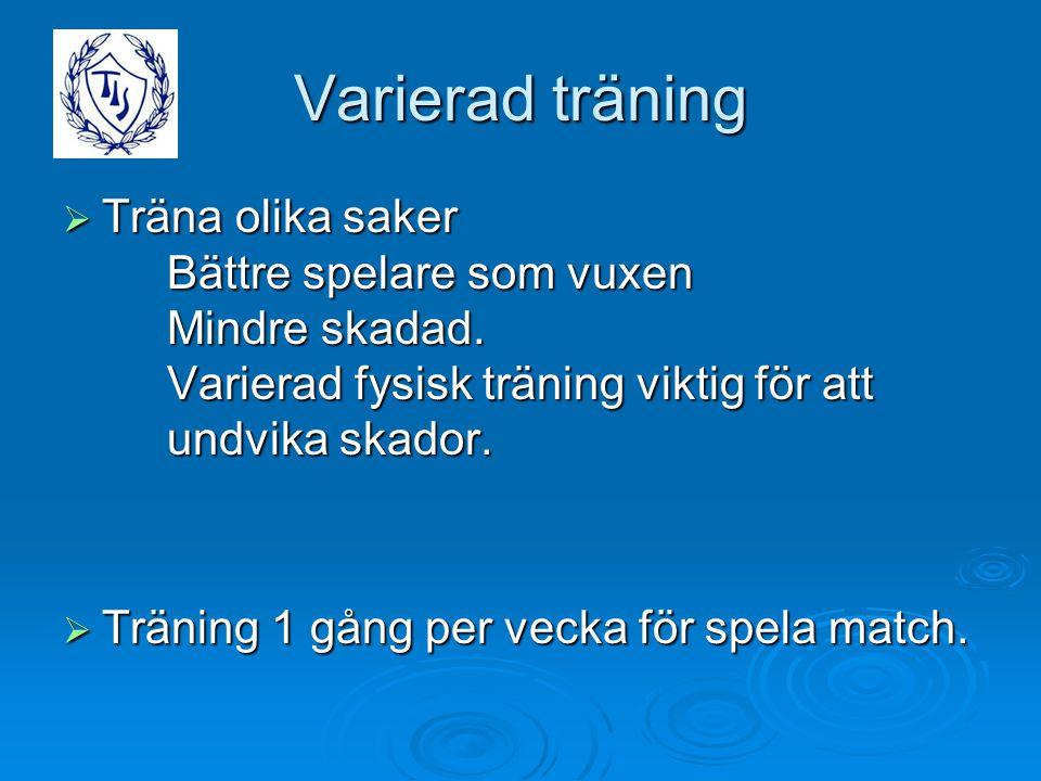 Varierad träning Träna olika saker Bättre spelare som vuxen Mindre skadad. Varierad fysisk träning viktig för att undvika skador.