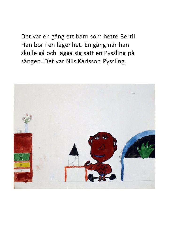 Det var en gång ett barn som hette Bertil. Han bor i en lägenhet