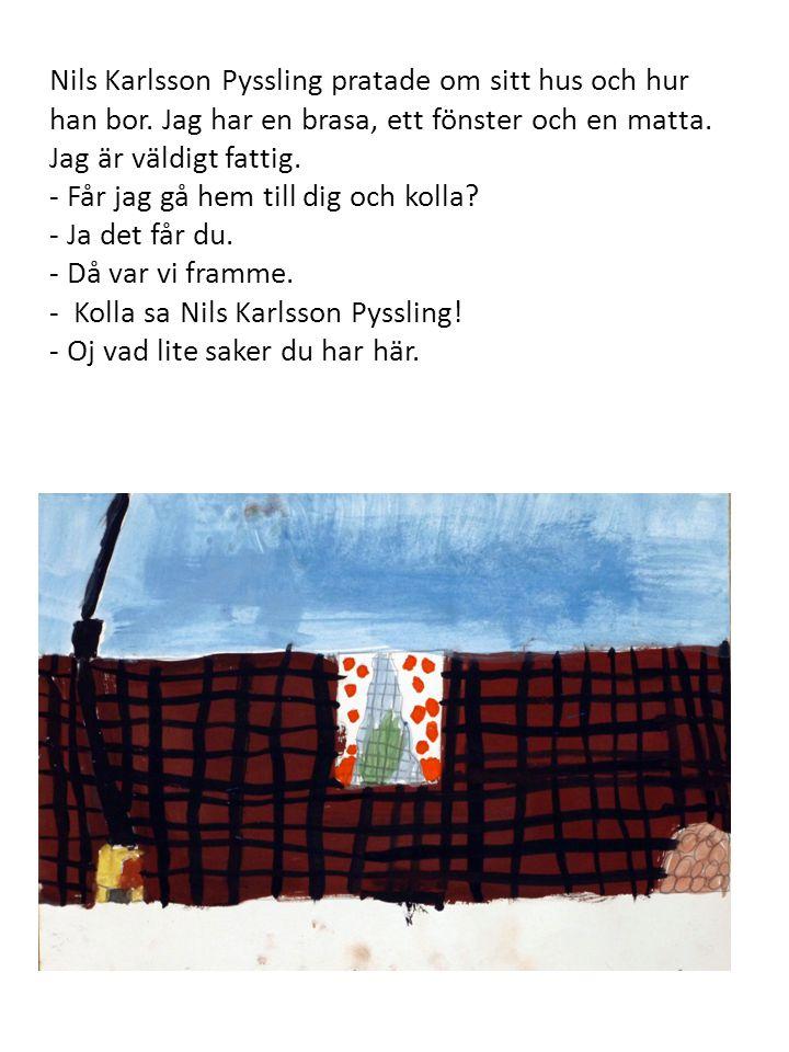 Nils Karlsson Pyssling pratade om sitt hus och hur han bor