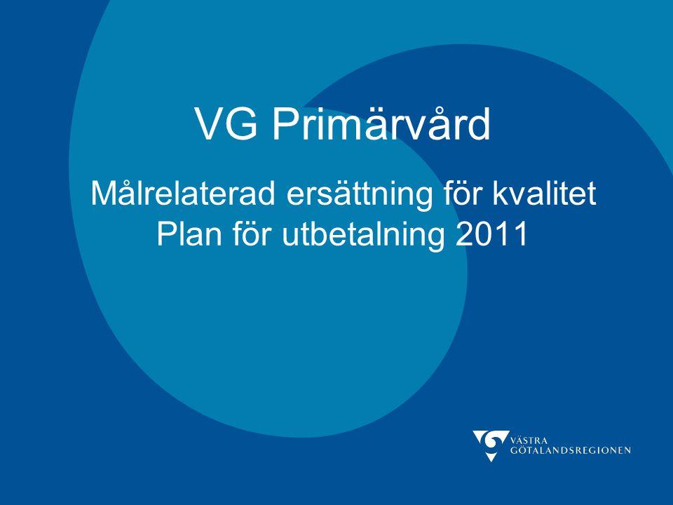 VG Primärvård Målrelaterad ersättning för kvalitet Plan för utbetalning 2011