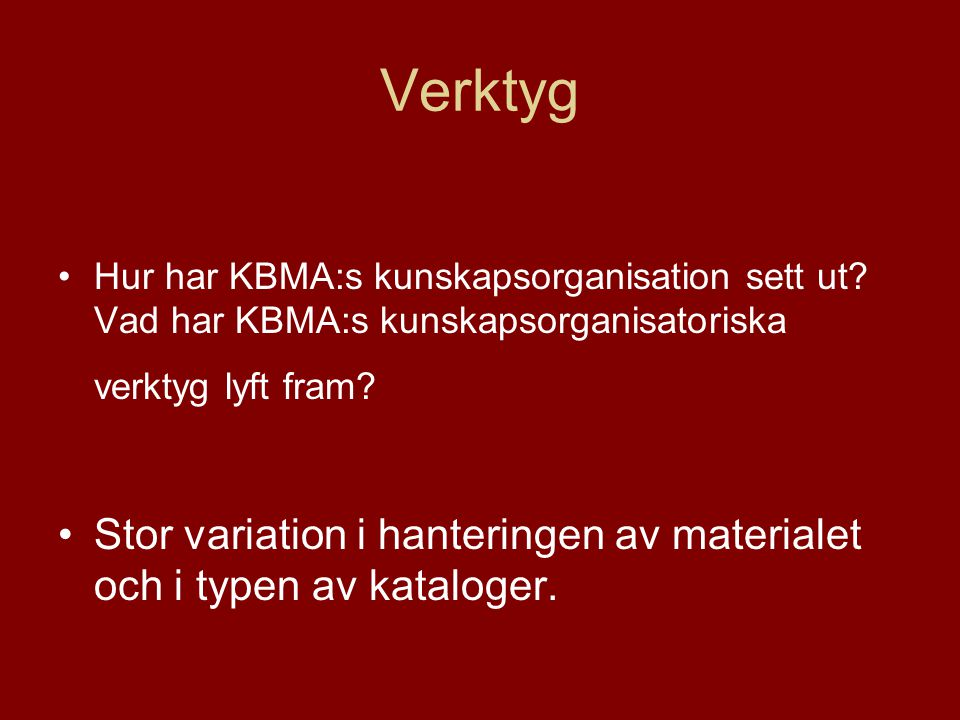 Verktyg Hur har KBMA:s kunskapsorganisation sett ut Vad har KBMA:s kunskapsorganisatoriska verktyg lyft fram