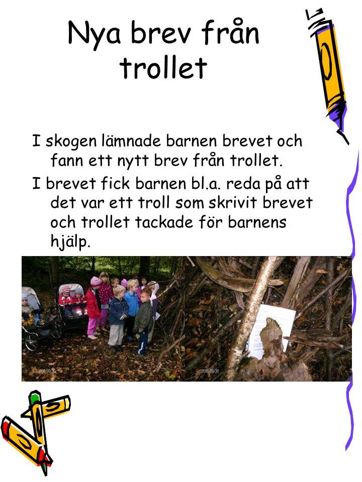 Nya brev från trollet I skogen lämnade barnen brevet och fann ett nytt brev från trollet.