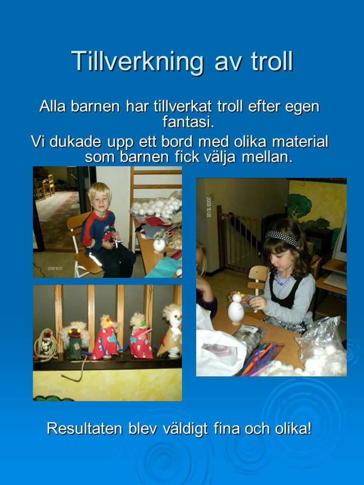 Tillverkning av troll Alla barnen har tillverkat troll efter egen fantasi. Vi dukade upp ett bord med olika material som barnen fick välja mellan.