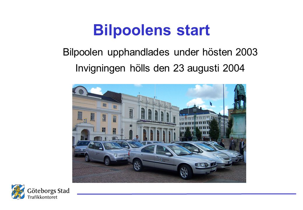 Bilpoolens start Bilpoolen upphandlades under hösten 2003