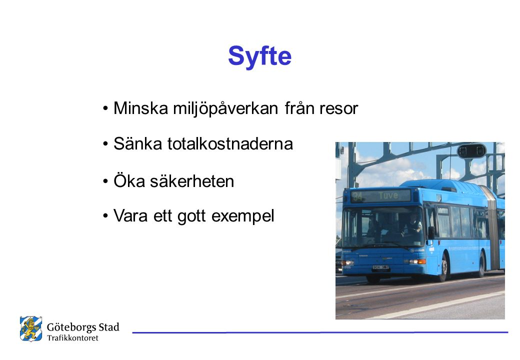 Syfte Minska miljöpåverkan från resor Sänka totalkostnaderna