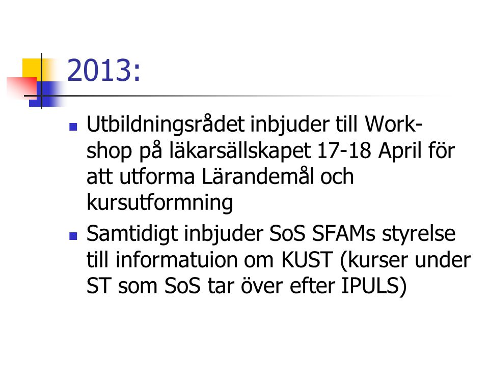 2013: Utbildningsrådet inbjuder till Work- shop på läkarsällskapet 17-18 April för att utforma Lärandemål och kursutformning.