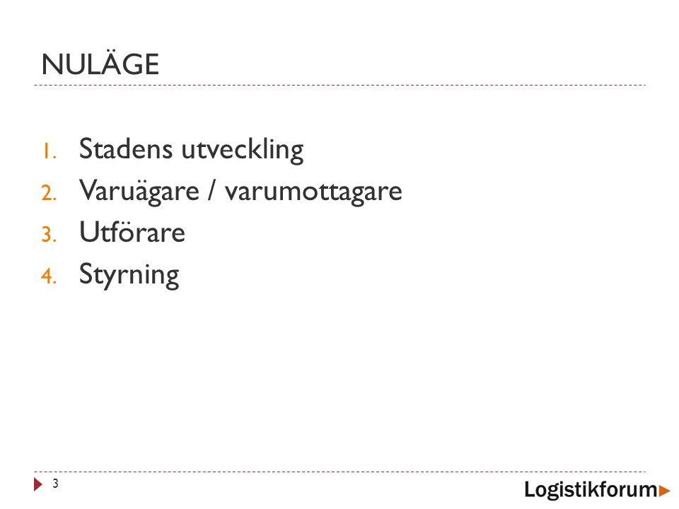 NULÄGE Stadens utveckling Varuägare / varumottagare Utförare Styrning