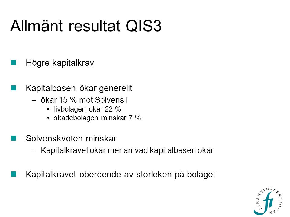 Allmänt resultat QIS3 Högre kapitalkrav Kapitalbasen ökar generellt