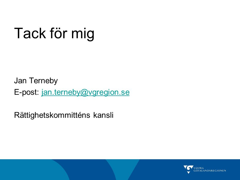 Tack för mig Jan Terneby E-post: jan.terneby@vgregion.se Rättighetskommitténs kansli