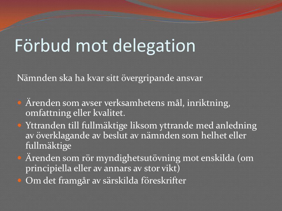 Förbud mot delegation Nämnden ska ha kvar sitt övergripande ansvar