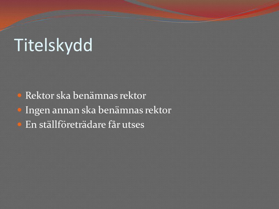 Titelskydd Rektor ska benämnas rektor Ingen annan ska benämnas rektor