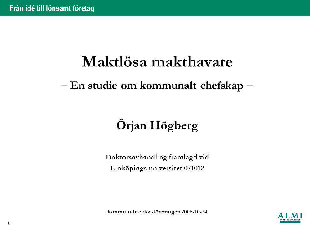 Maktlösa makthavare  En studie om kommunalt chefskap  Örjan Högberg Doktorsavhandling framlagd vid Linköpings universitet 071012 Kommundirektörsföreningen 2008-10-24