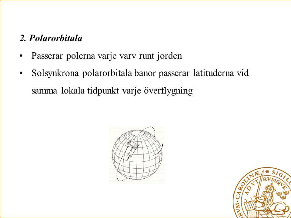 2. Polarorbitala Passerar polerna varje varv runt jorden.