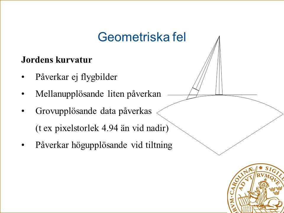 Geometriska fel Jordens kurvatur Påverkar ej flygbilder