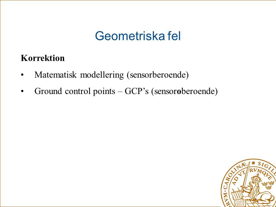 Geometriska fel Korrektion Matematisk modellering (sensorberoende)