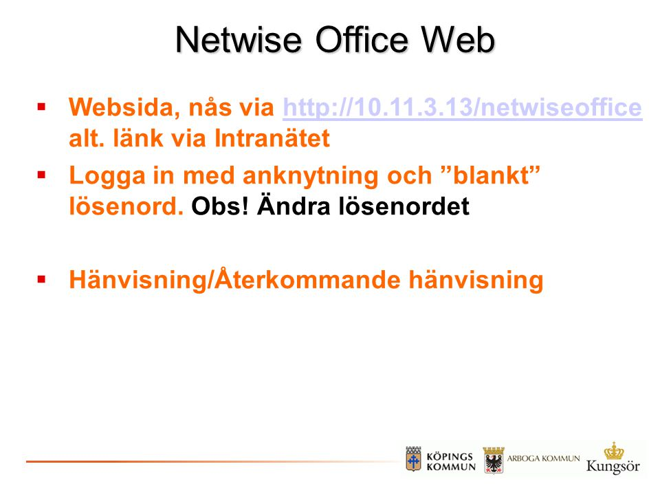 Netwise Office Web Websida, nås via http://10.11.3.13/netwiseoffice alt. länk via Intranätet.
