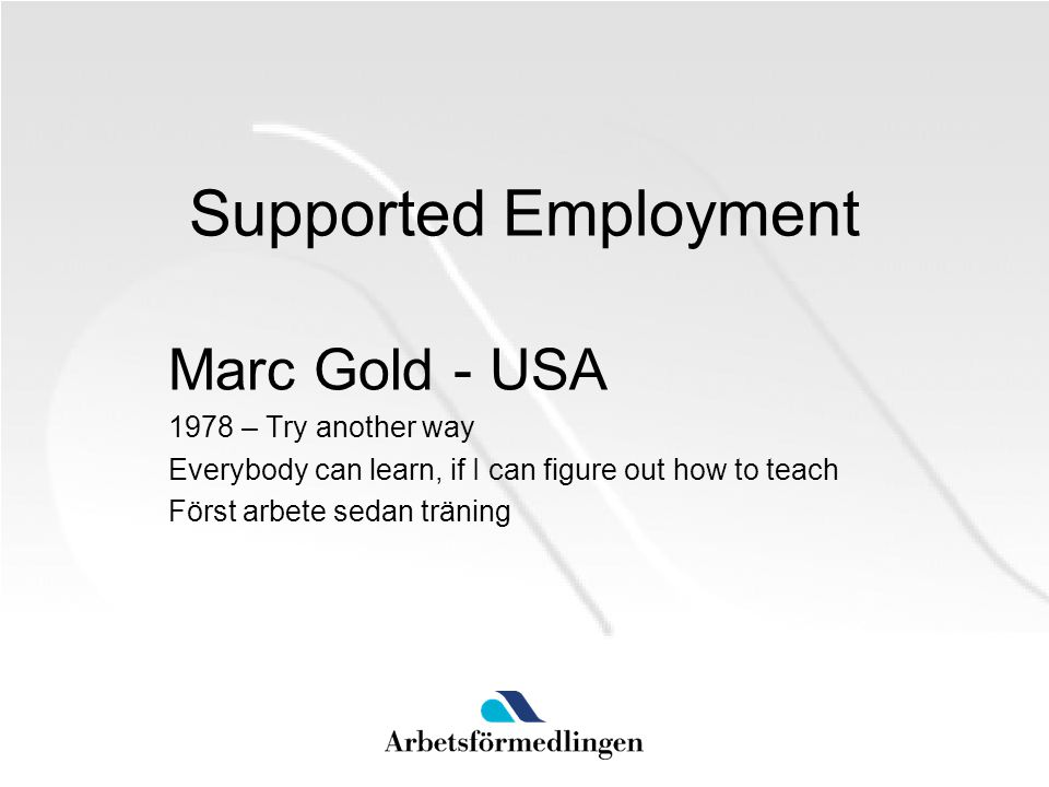 Supported Employment Marc Gold - USA 1978 – Try another way