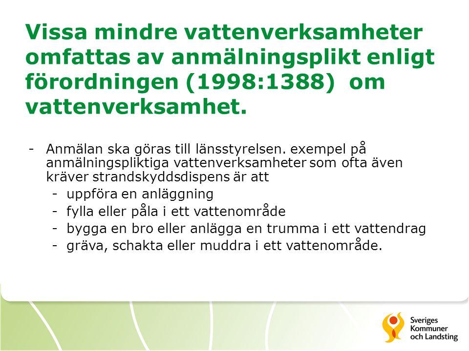Vissa mindre vattenverksamheter omfattas av anmälningsplikt enligt förordningen (1998:1388) om vattenverksamhet.