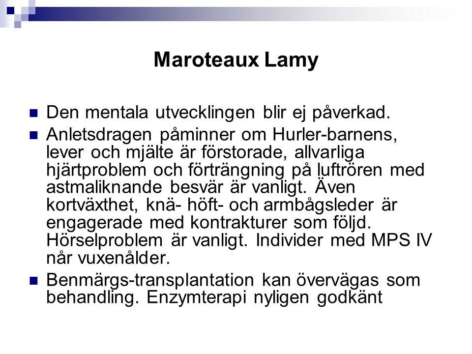 Maroteaux Lamy Den mentala utvecklingen blir ej påverkad.