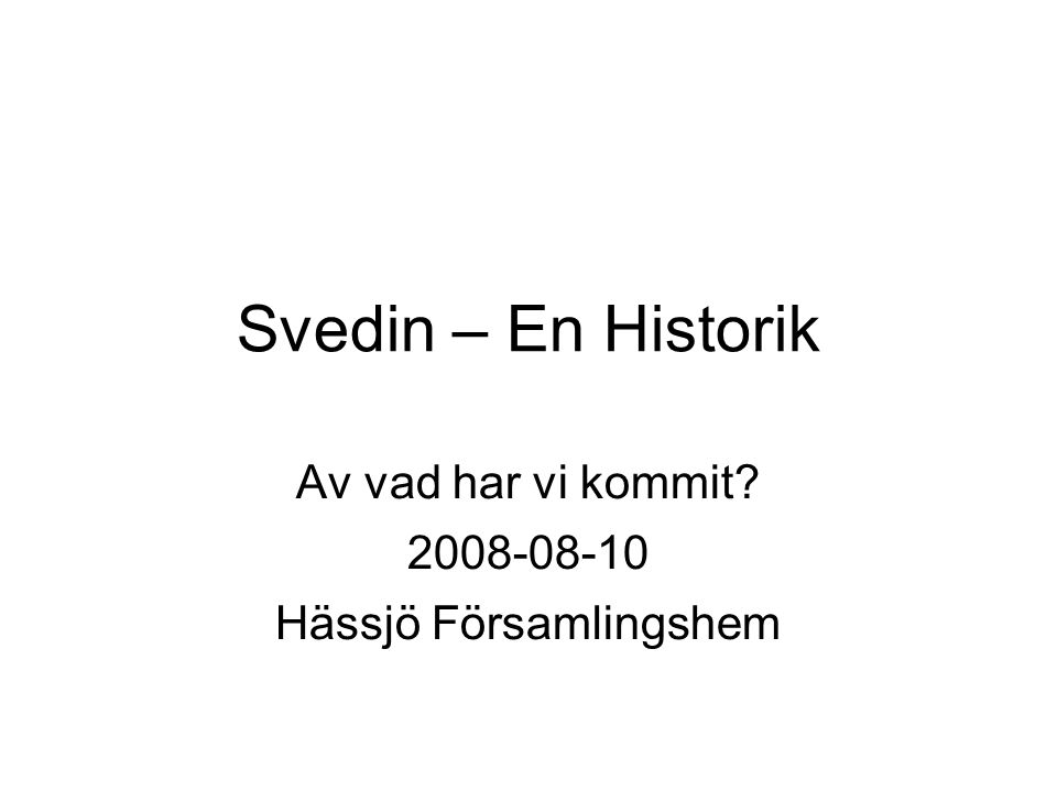Av vad har vi kommit 2008-08-10 Hässjö Församlingshem