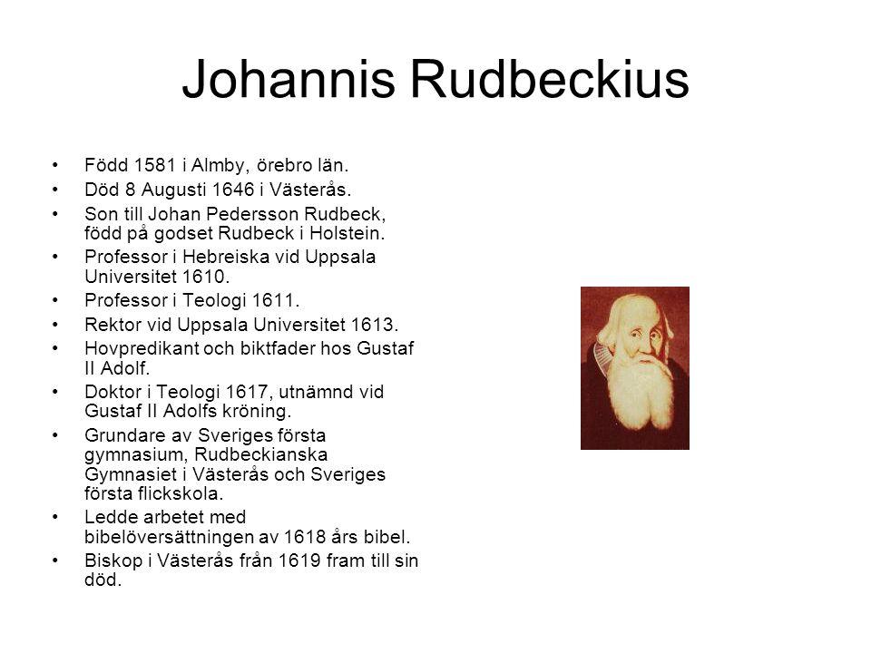 Johannis Rudbeckius Född 1581 i Almby, örebro län.