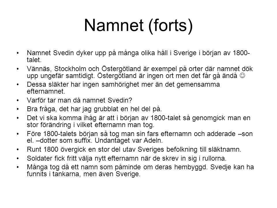 Namnet (forts) Namnet Svedin dyker upp på många olika håll i Sverige i början av 1800- talet.