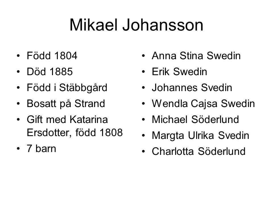 Mikael Johansson Född 1804 Död 1885 Född i Stäbbgård Bosatt på Strand