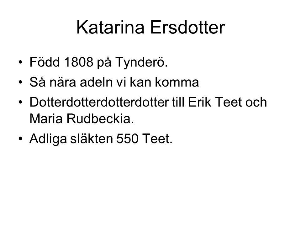 Katarina Ersdotter Född 1808 på Tynderö. Så nära adeln vi kan komma