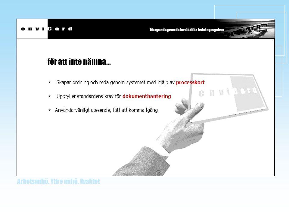 för att inte nämna... Skapar ordning och reda genom systemet med hjälp av processkort. Uppfyller standardens krav för dokumenthantering.