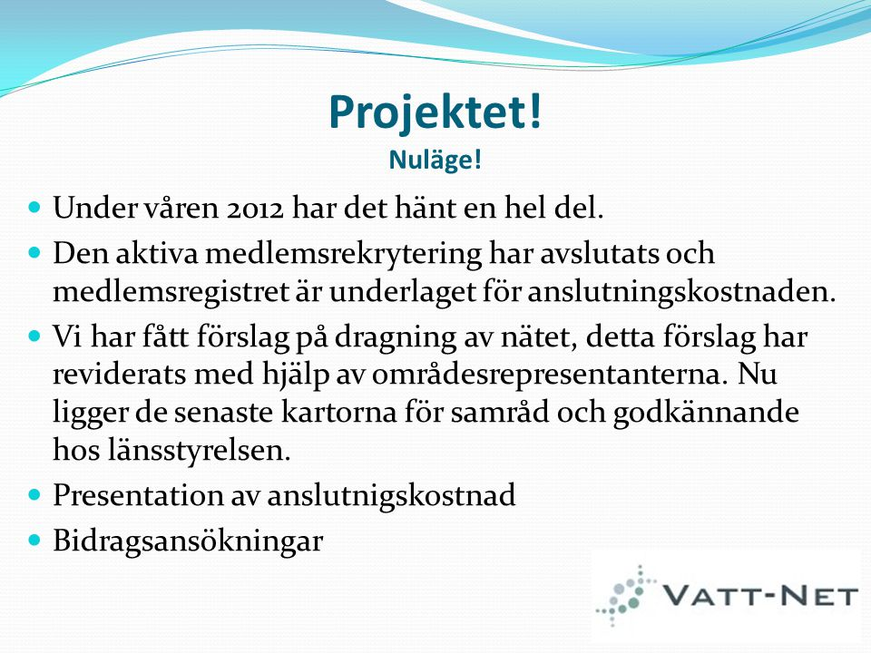 Projektet! Nuläge! Under våren 2012 har det hänt en hel del.