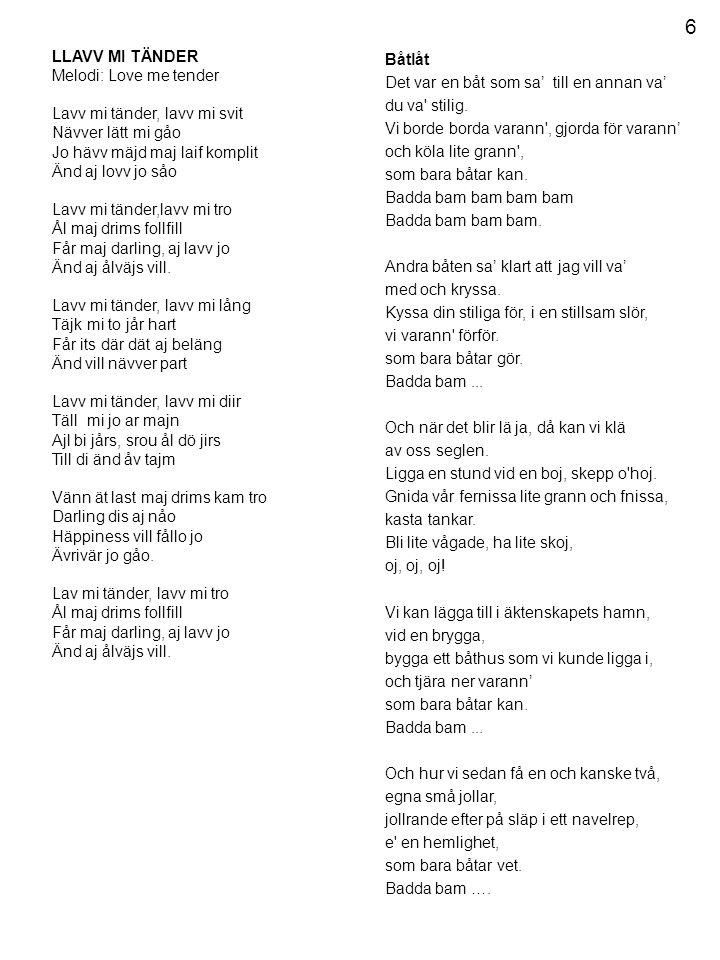 6 LLAVV MI TÄNDER Melodi: Love me tender Båtlåt