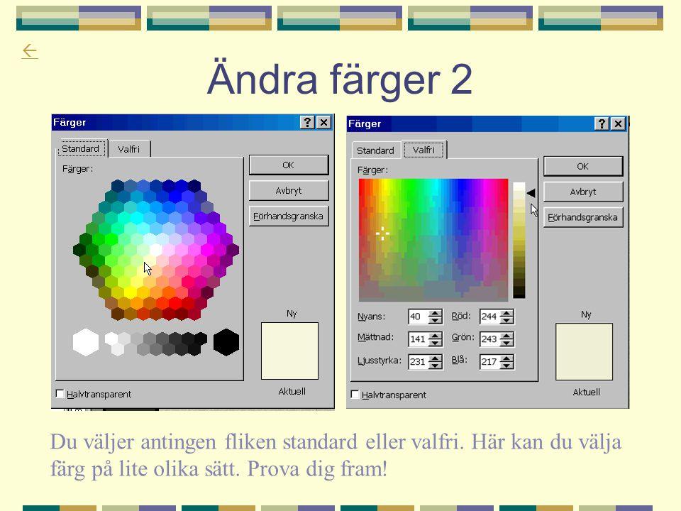 Ändra färger 2 Du väljer antingen fliken standard eller valfri.