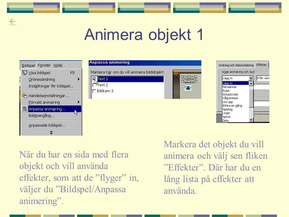Animera objekt 1 Markera det objekt du vill animera och välj sen fliken Effekter . Där har du en lång lista på effekter att använda.