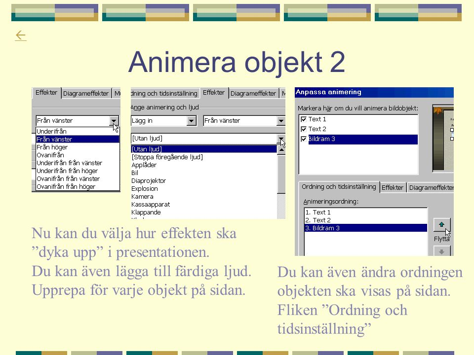 Animera objekt 2 Nu kan du välja hur effekten ska dyka upp i presentationen. Du kan även lägga till färdiga ljud.