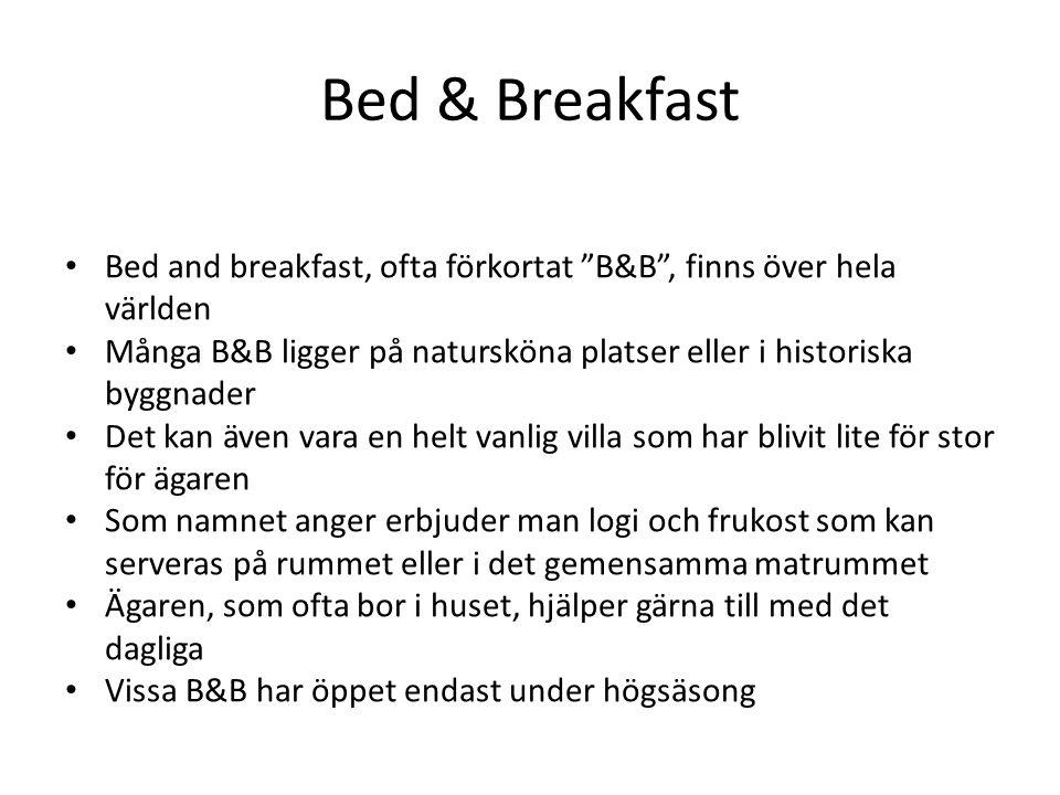 Bed & Breakfast Bed and breakfast, ofta förkortat B&B , finns över hela världen.