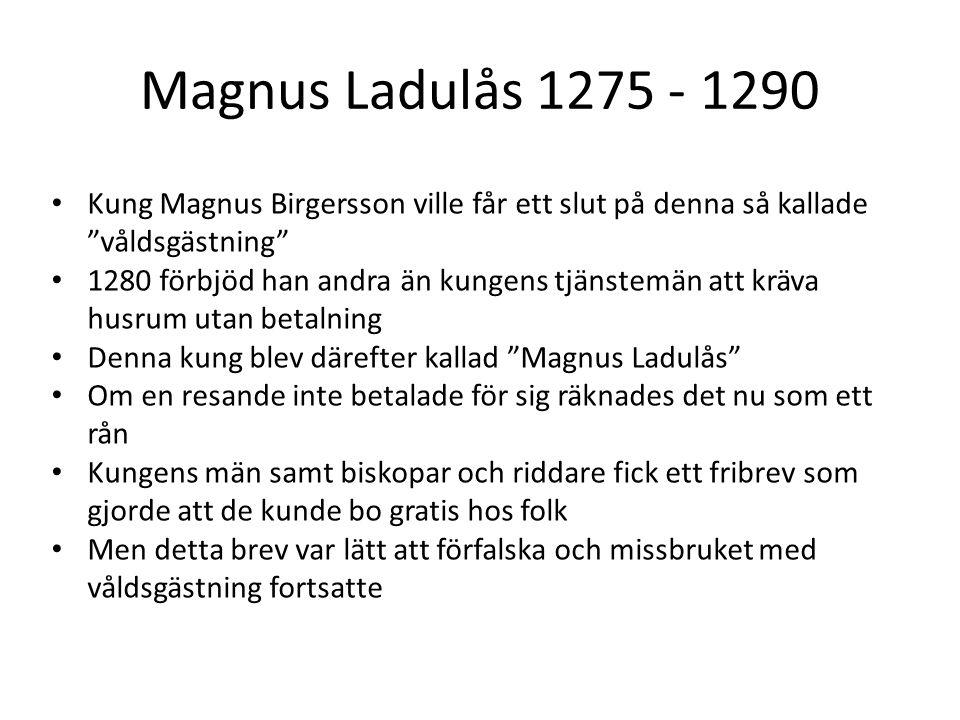 Magnus Ladulås 1275 - 1290 Kung Magnus Birgersson ville får ett slut på denna så kallade våldsgästning