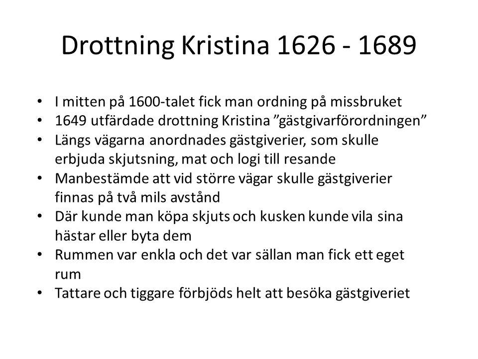 Drottning Kristina 1626 - 1689 I mitten på 1600-talet fick man ordning på missbruket. 1649 utfärdade drottning Kristina gästgivarförordningen