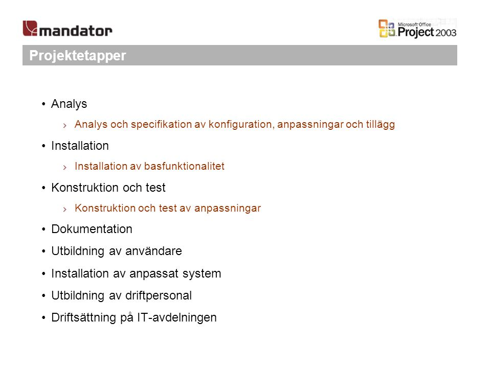 Projektetapper Analys Installation Konstruktion och test Dokumentation