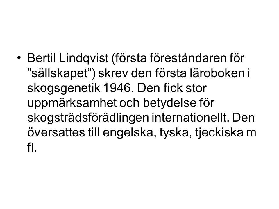 Bertil Lindqvist (första föreståndaren för sällskapet ) skrev den första läroboken i skogsgenetik 1946.