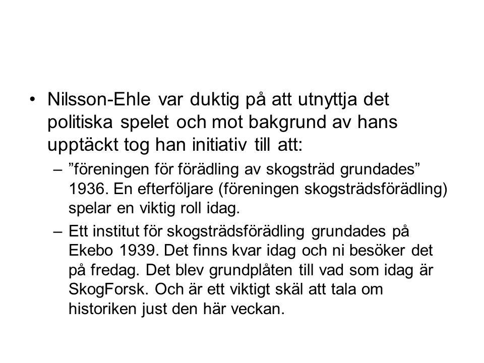 Nilsson-Ehle var duktig på att utnyttja det politiska spelet och mot bakgrund av hans upptäckt tog han initiativ till att:
