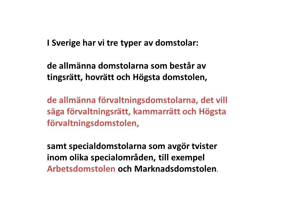 I Sverige har vi tre typer av domstolar: