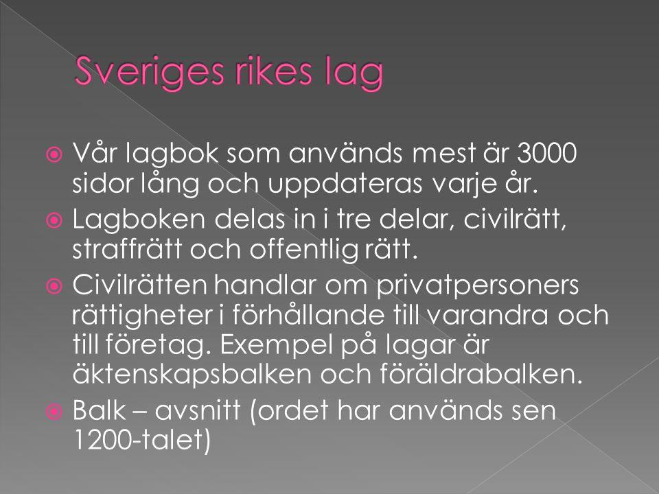 Sveriges rikes lag Vår lagbok som används mest är 3000 sidor lång och uppdateras varje år.
