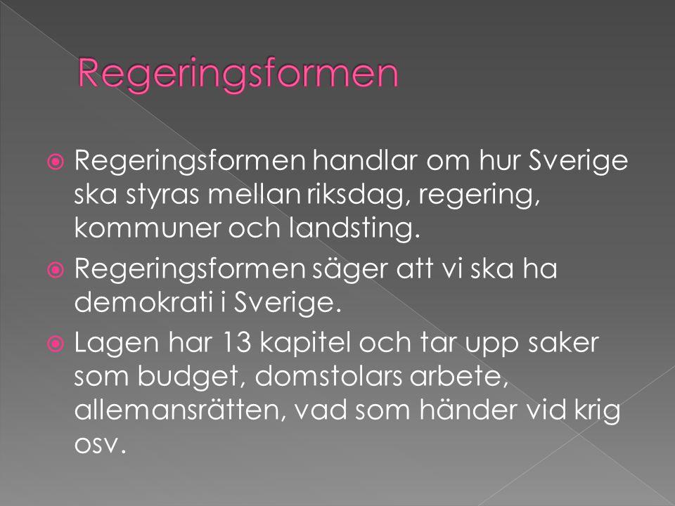 Regeringsformen Regeringsformen handlar om hur Sverige ska styras mellan riksdag, regering, kommuner och landsting.