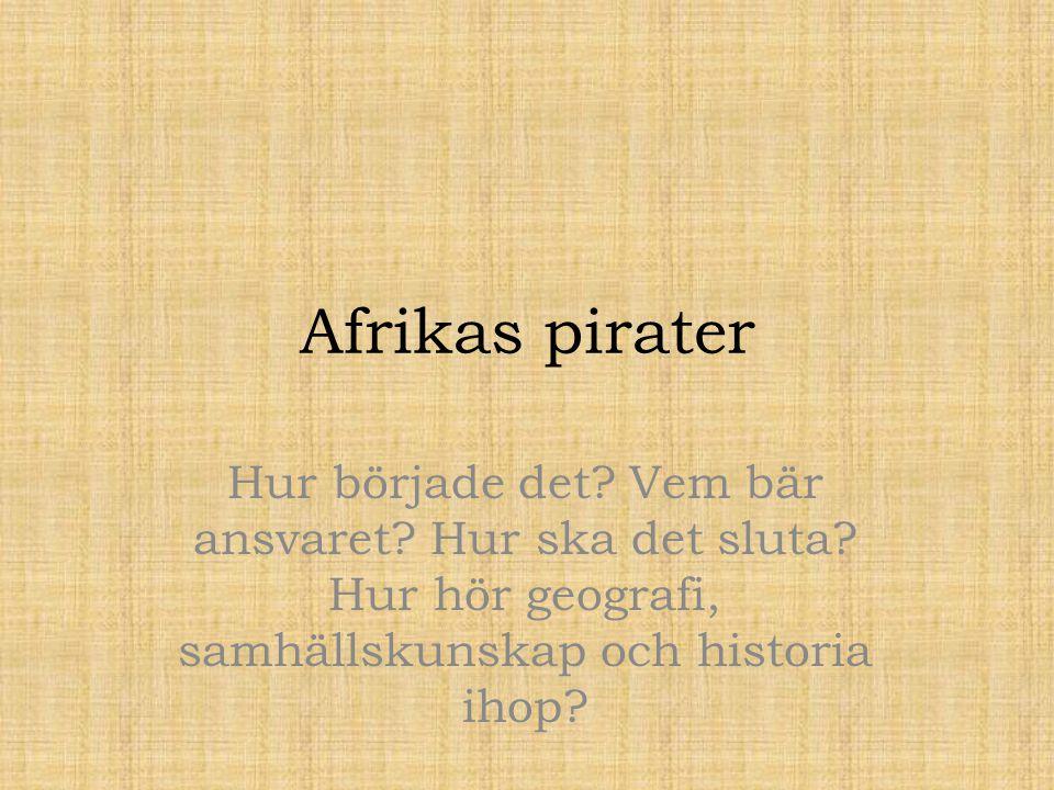 Afrikas pirater Hur började det. Vem bär ansvaret.