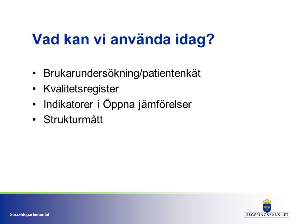 Vad kan vi använda idag Brukarundersökning/patientenkät