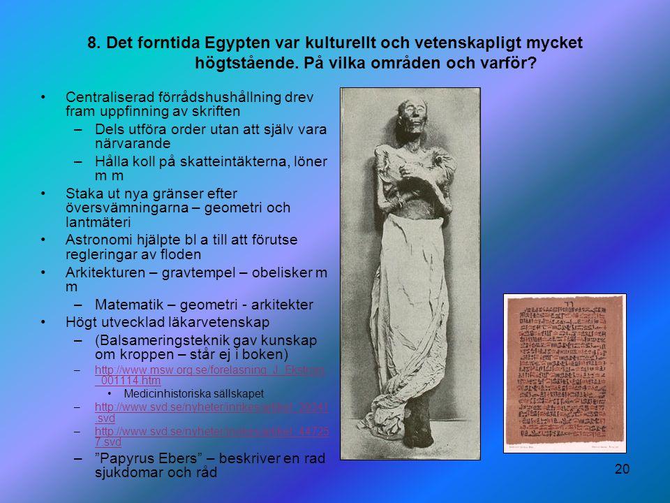 8. Det forntida Egypten var kulturellt och vetenskapligt mycket högtstående. På vilka områden och varför